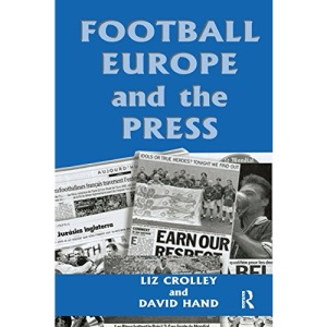 Football, Europe and the Press (Sport in the Global Society)