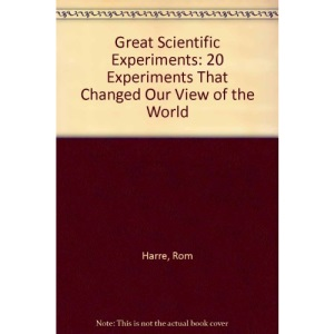 Great Scientific Experiments: 20 Experiments That Changed Our View of the World