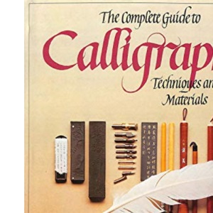 The Complete Guide to Calligraphy: Techniques and Materials