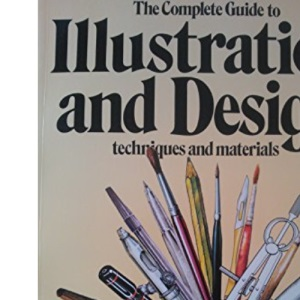 The Complete Guide to Illustration and Design Techniques and Materials (A QED book)