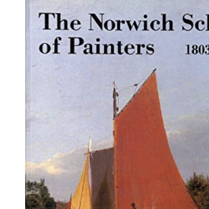 The Norwich School of Painters, 1803-33