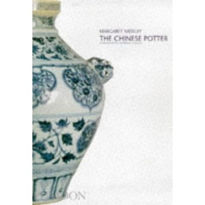 The Chinese Potter: Practical History of Chinese Ceramics
