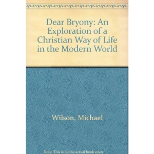 Dear Bryony: An Exploration of a Christian Way of Life in the Modern World