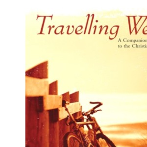Travelling Well: A Companion Guide to the Christian Life: A Companion Guide to the Christian Faith: 9