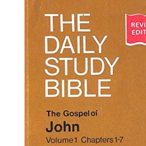 Gospel of John: Chapters 1-7 v.1: Chapters 1-7 Vol 1 (Daily Study Bible)