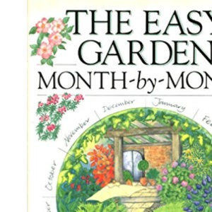The Easy Garden Month-by-month