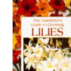 The Gardener's Guide to Growing Lilies