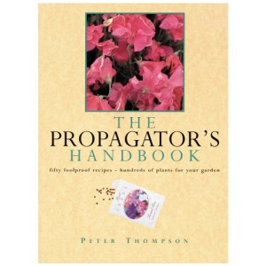 The Propagator's Handbook: Fifty Foolproof Recipes - Hundreds of Plants for Your Garden