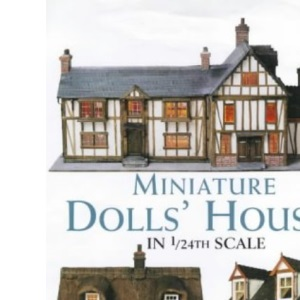Miniature Doll's Houses in 1/24th Scale: A Complete Guide to Making Houses and Furniture
