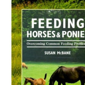 Feeding Horses and Ponies: Overcoming Common Feeding Problems