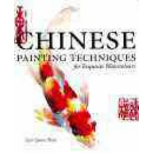 Chinese Painting Techniques: For Exquisite Watercolours