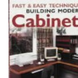 Fast and Easy Techniques for Building Modern Cabinetry