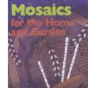 Mosaics for the Home and Garden