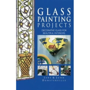 Glass Painting Projects: Decorative Glass for Beautiful Interiors