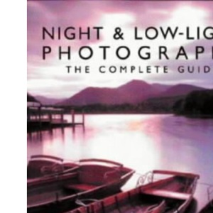 Night and Low-light Photography: The Complete Guide