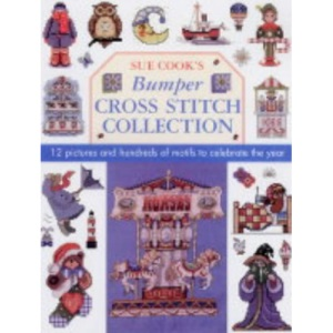 Sue Cook's Bumper Cross Stitch Collection: 12 Pictures and Hundreds of Motifs to Celebrate the Year