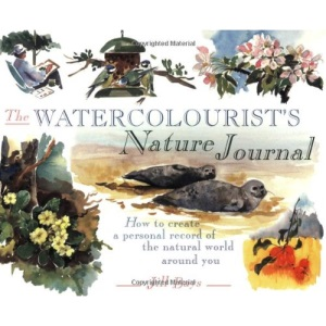 The Watercolourist's Nature Journal: How to Create a Personal Record of the Natural World Around You