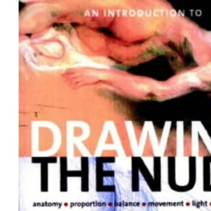 An Introduction to Drawing the Nude: Anatomy, Proportion, Balance, Movement, Light, Composition