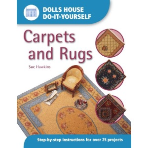 Carpets and Rugs: Step-by-step Instructions for More Than 25 Projects (Dolls' House Do-it-yourself)