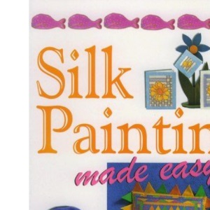 Silk Painting Made Easy (Crafts Made Easy)