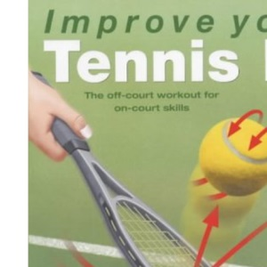Improve Your Tennis IQ: The Intelligent Workout to Improve Your Skills on Court