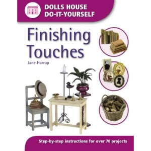 Finishing Touches (Dolls House Do-It-Yourself): Step-by-step Instructions for Over 70 Projects (Dolls' House Do-It-Yourself)