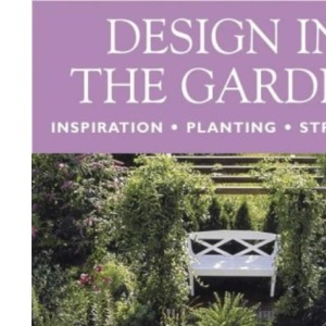 Design In The Garden: Creative Use of Stone, Wood, Metal and Ceramics