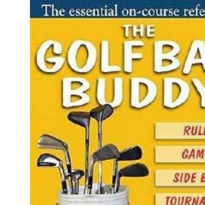 The Golf Bag Buddy: The Essential On-Course Reference