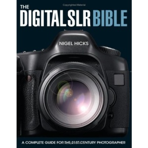The Digital SLR Bible: A Complete Guide for the 21st Century Photographer