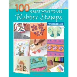 100 Great Ways to Use Rubber Stamps (101 Great Ways)