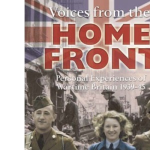 Voices from the Home Front: Personal Experiences of Wartime Britain 1939-45 ('Voices From')