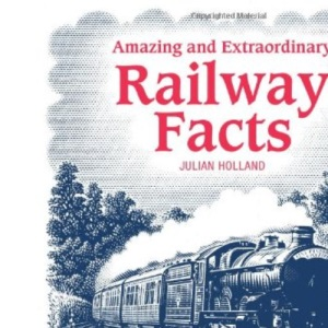 Amazing and Extraordinary Railway Facts