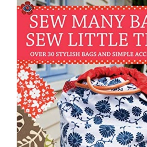 Sew Many Bags Sew Little Time: Over 30 Simply Stylish Bags and Accessories