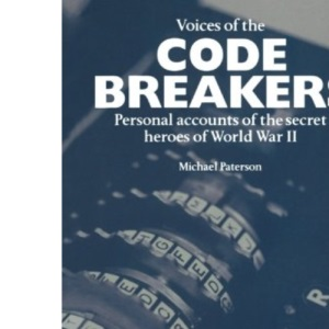 Voices of The Codebreakers: Personal Accounts of the Secret Heroes of World War II