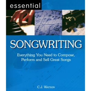 Essential Songwriting: Everything You Need to Compose, Perform and Sell Great Songs (Essential Series)