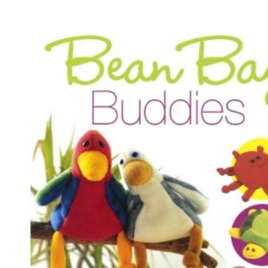 Bean Bag Buddies: Over 50 Character Designs to Make for All the Family