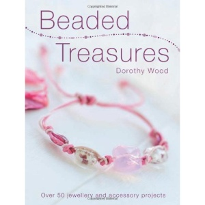 Beaded Treasures: Over 50 Beaded Jewellery Making and Accessory Projects