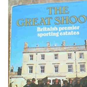 The Great Shoots: Britain's Premier Sporting Estates