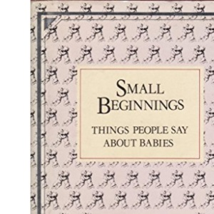 Small Beginnings: Things People Say About Babies