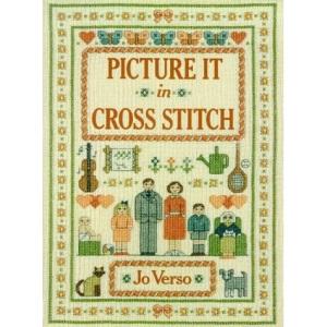 Picture it in Cross Stitch (A David & Charles craft book)