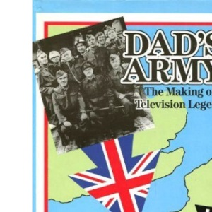 Dad's Army: The Making of a Television Legend