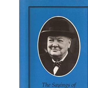 The Sayings of Winston Churchill (Duckworth Sayings Series)