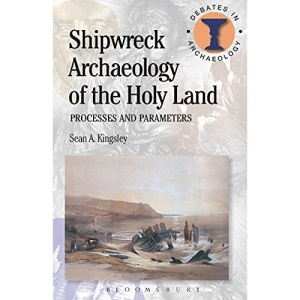 Shipwreck Archaeology of the Holy Land: Processes and Parameters (Debates in Archaeology)