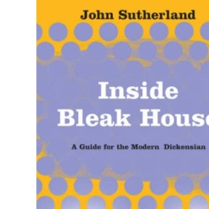 Inside Bleak House: A Guide for the Modern Dickensian