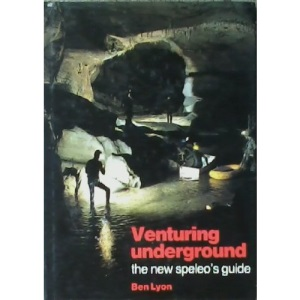 Venturing Underground: New Speleo's Guide