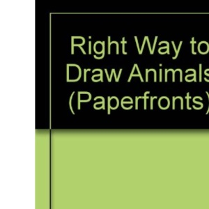 Right Way to Draw Animals (Paperfronts)