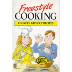 Freestyle Cooking: Cookery without Recipes (Right Way S.)