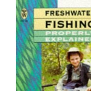 Freshwater Fishing Properly Explained (Right Way S.)