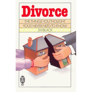 Divorce: The Things You Thought You'd Never Need to Know (Right Way)
