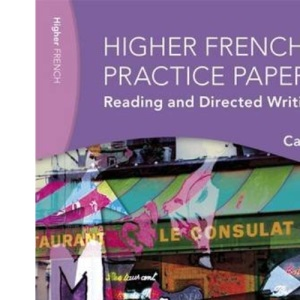 Practice Papers Higher French: Reading and Directed Writing (SEM)